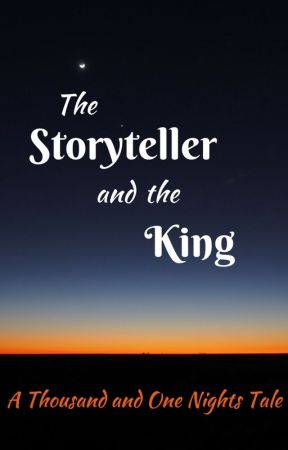 The Storyteller and the King: A Thousand and One Nights Tale by persephone7913