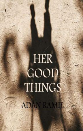 Her Good Things by AdanRamie