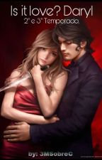 Is It Love? Daryl  (2° e 3°TEMP) by f_quimera