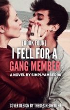 I Fell For A Gang Member [4] (Final) (ON HOLD) by SimplyAmber96