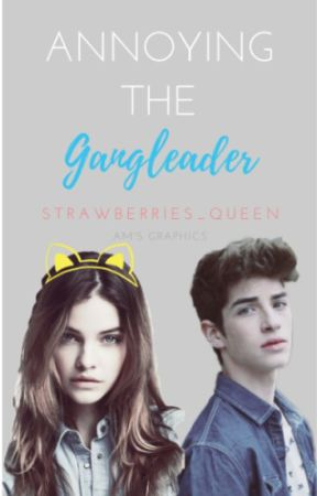 Annoying The Gangleader #Wattys2017 by Strawberries_queen
