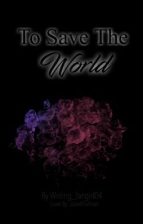 To Save The World by writing_fangirl04