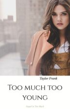 Too much too young by TaylorFrank89