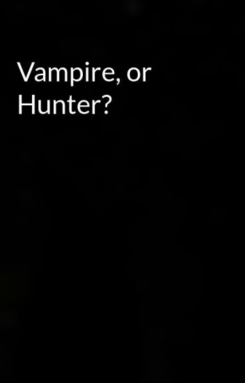 Vampire, or Hunter?