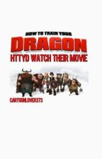 Httyd Watch Their Movie ✔️ by cartoonlover373