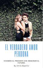El Verdadero Amor Perdona |Segunda Temporada| by SmileBeatiful