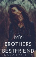 My Brothers Bestfriend by GalaxyLilly