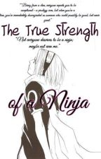 The True Strength of a Ninja (Naruto Fanfic) by Katriana12