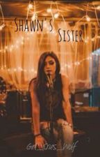 Shawn's Sister || Old MAGCON FanFic by Girl_Who_Cries_Wolf