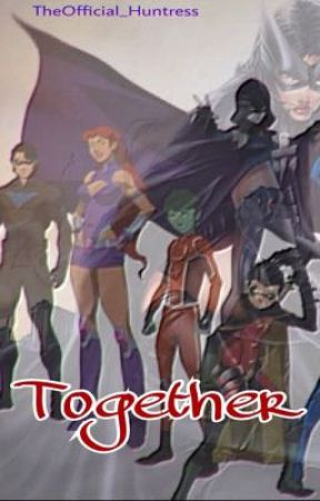 Together (Teen Titans/Nightwing and Huntress Fanfiction) by TheOfficial_Huntress