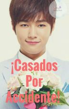 Casados Por Accidente |MyungYeol|  by rociosungyeol