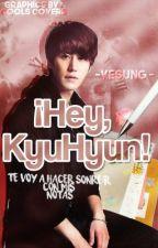 ¡Hey, KyuHyun!  by -Yesung-