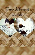 Two different worlds by bojanamazur14