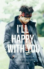 I'll Happy With You by reaI-pcy
