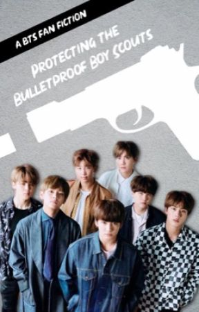 """""""Protecting The Bulletproof Boy Scouts"""" - A BTS Fanfiction starring You! by rainydayjk"""