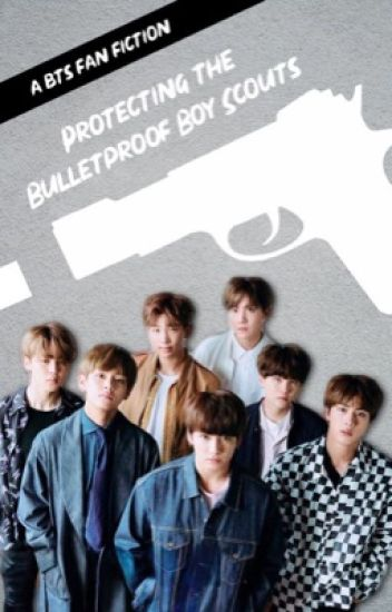 """""""Protecting The Bulletproof Boy Scouts"""" - A BTS Fanfiction starring You!"""