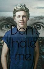 Don't Hate Me||•N.H  by LeFossyDiNiallHoran