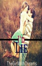 I'd Lie [SHORT STORY-FIN.] by iwander27