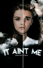 It Ain't Me by PrincessThaynaaa