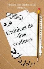 Crónicas de dias Confusos . #Wattys2017 by Belus_elf