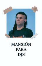 ~Mansion para djs~ [2a temporada de instituto para djs]  by Blear_Moore