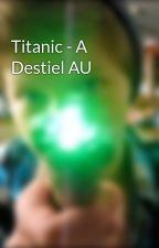 Titanic - A Destiel AU by CursedOrNot