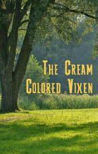 The Cream Colored Vixen by GlichedAccountSorry