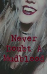 Never Doubt a Mudblood by shipityshipship