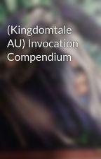 (Kingdomtale AU) Invocation Compendium by WaltertehAuthor