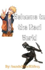Welcome to the Real World (Modern Naruto Various X Reader X Anime Various)  by bandsXforXlife15