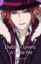 Diabolik Lovers: A Little Pet by shyguy03