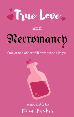 True Love and Necromancy by MinaParkes
