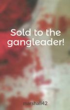 Sold to the gangleader! by marshall42