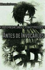 Experiencias Con Creepys Antes De Invocarlos by AzuraThePsycho