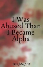 I Was Abused Than I Became Alpha by voodooxmonster