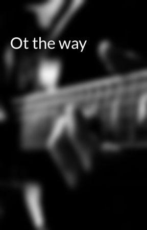 Ot the way by FionaaDerek