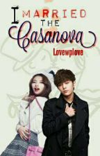 I Married The Cassanova [On-going] by LovewpLove