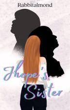 Jhope Sister ✔ by HourseBunny