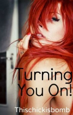 [Turning You] On! by Thischickisbomb