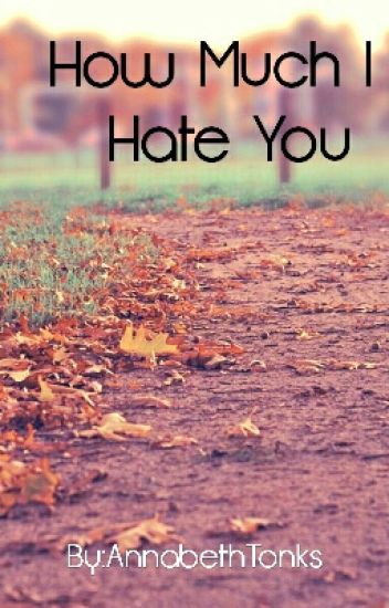 how much i hate you