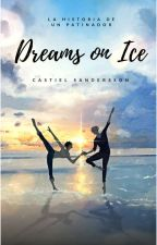 Dreams On Ice -la historia de un patinador- by LouHarrison