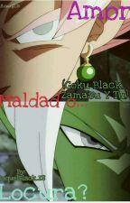 Amor,Maldad o Locura?(Goku Black, Zamasu Y Tu)  by RaquelBlack_ZS