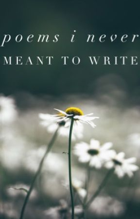 poems i never meant to write by fragmentedlight