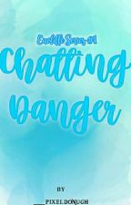 Chatting Danger (COMPLETED) by _pixeldonugh