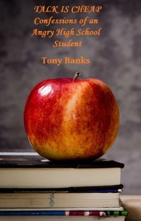 TALK IS CHEAP: Confessions of an Angry High School Student by AngelRay66