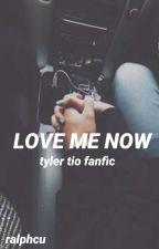 Love Me Now //Tyler Tio by ralphcu