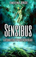 Sensibus : La Résurrection D'un Passé Incontrôlable.  by emelineangel