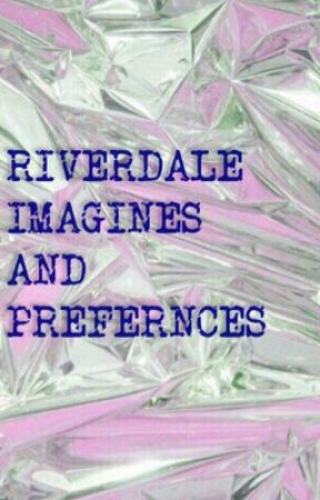 Riverdale // imagines and preferences  by yayforbway