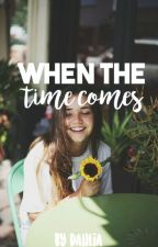 When the Time Comes | #wattys2017 by -dahlia22