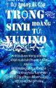 [ Đồng Nhân] Trọng Sinh hoàng Tử Yukino !  by yangkamui